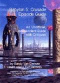 Babylon 5 Crusade Episode Guide: An Unofficial, Independent Guide with Critiques