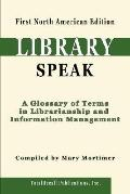 Libraryspeak: A Glossary of Terms in Librarianship and Information Management, First North A...