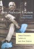 Dear Professor Einstein Albert Einstein's Letters to and from Children