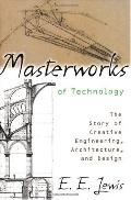 Masterworks Of Technology The Story of Creative Engineering, Architecture, and Design