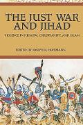 Just War And Jihad Violence in Judaism, Christianity, And Islam