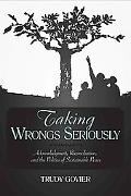 Taking Wrongs Seriously Acknowledgment, Reconciliation, And the Politics of Sustainable Peace
