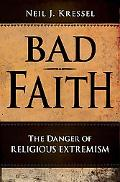 Bad Faith The Danger of Religious Extremism