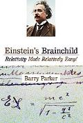 Einstein's Brainchild Relativity Made Relatively Easy!