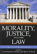 Morality, Justice, and the Law The Continuing Debate