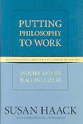 Putting Philosophy to Work Inquiry and Its Place in Culture