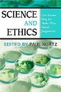 Science and Ethics Can Science Help Us Make Wise Moral Judgments?