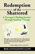 Redemption of the Shattered A Teenager's Healing Journey Through Sandtray Therapy