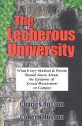 Lecherous University What Every Student and Parent Should Know About the Sexual Harassment E...