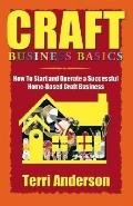Craft Business Basics How to Start and Operate a Successful Home-Based Craft Business