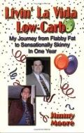 Livin' La Vida Low-carb My Journey from Flabby Fat to Sensationally Skinny in One Year