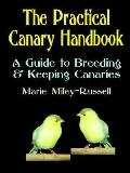 Practical Canary Handbook A Guide to Breeding & Keeping Canaries