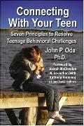 Connecting With Your Teen The 7 Principles to Resolve Teenage Behavioral Challenges