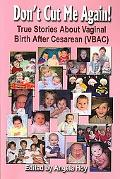 Don't Cut Me Again! True Stories about Vaginal Birth after Cesarean (VBAC)