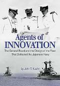 Agents of Innovation: The General Board and the Design of the Fleet that Defeated the Japanese
