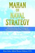 Mahan on Naval Strategy : Selections from the Writings of Rear Admiral Alfred Thayer Mahan