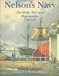 Nelson's Navy The Ships, Men, and Organization, 1793-1815