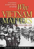 Why Vietnam Matters: An Eyewitness Account of Lessons Not Learned