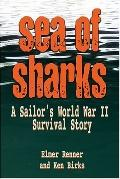 Sea Of Sharks A Sailor's World War II Survival Story