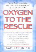 Oxygen to the Rescue Oxygen Therapies, and How They Help Overcome Disease and Restore Overal...