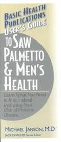 User's Guide to Saw Palmetto & Men's Health Learn What You Need to Know About Reducing Your ...