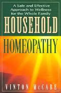 Household Homeopathy A Safe And Effective Approach To Wellness For The Whole Family