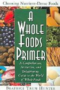 Whole Foods Primer A Comprehensive, Instructive, And Enlightening Guide to the World of Whol...