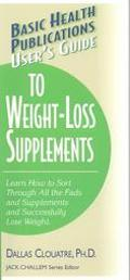 Users Guide to Weight-Loss Supplements Learn How to Sort Through All the Fads and Supplement...