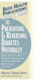 Users Guide to Preventing & Reversing Diabetes Naturally Learn How to Use Foods & Supplement...