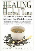 Healing Herbal Teas A Complete Guide to Making Delicious, Healthful Beverages