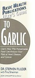 Basic Health Publications User's Guide To Garlic Learn How This Remarkable Food An Reduce Yo...