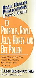 User's Guide To Propolis, Royal Jelly, Honey, & Bee Pollen