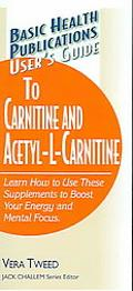 Basic Health Publications User's Guide to Carnitine And Acetyl-L-Carnitine Learn How To Use ...