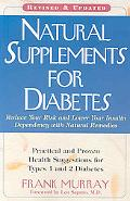 Natural Supplements for Diabetes: Practical and Proven Health Suggestions for Type 1 and Typ...