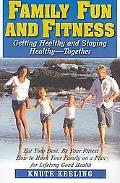 Family Fun and Fitness: Getting Healthy and Staying Healthy - Together