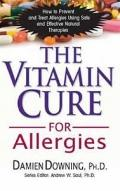 Vitamin Cure for Allergies : How to Prevent and Treat Allergies Using Nutrition and Vitamin ...
