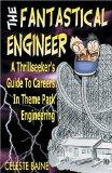 The Fantastical Engineer: A Thrillseeker's Guide to Careers in Theme Park Engineering