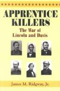 Apprentice Killers The War of Lincoln and Davis