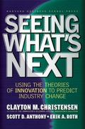 Seeing What's Next Using the Theories of Innovation to Predict Industry Change
