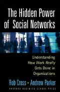 Hidden Power of Social Networks Understanding How Work Really Gets Done in Organizations