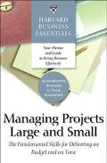 Harvard Business Essentials Managing Projects Large and Small The Fundamental Skills for Del...
