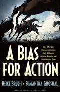 Bias for Action How Effective Managers Harness Their Willpower, Achieve Results, and Stop Wa...