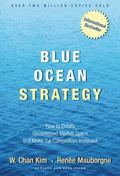 Blue Ocean Strategy How To Create Uncontested Market Space And Make The Competition Irrelevant