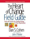 Heart of Change Field Guide Tools And Tactics for Leading Change in Your Organization