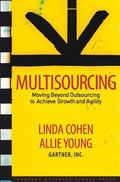 Multisourcing Moving Beyond Outsourcing to Achieve Growth And Agility