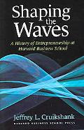 Shaping The Waves A History Of Entreprenuership At Harvard Business School