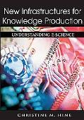 New Infrastructures for Knowledge Production Understanding E-Science