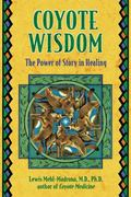 Coyote Wisdom The Power of Story in Healing