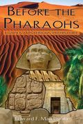 Before the Pharaohs Egypt's Mysterious Prehistory
