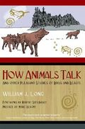How Animals Talk And Other Pleasant Studies of Birds And Beasts